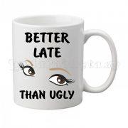 Забавна керамична чаша - Better late than ugly